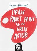 Cover-Bild zu Deuchars, Marion: Draw Paint Print Like the Great Artists