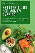 Cover-Bild zu Sanders, Marie: Ketogenic Diet For Women Over 60: The Ultimate Ketogenic Diet Guide for Seniors 28-Day Meal Plan Lose Up To 20 Pounds In 3 Weeks