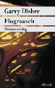 Cover-Bild zu Disher, Garry: Flugrausch (eBook)