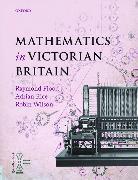 Cover-Bild zu Mathematics in Victorian Britain von Foreword by Dr Adam Hart-Davis, Writer, photographer and broadcaster
