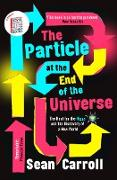 Cover-Bild zu The Particle at the End of the Universe von Carroll, Sean