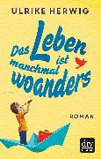 Cover-Bild zu Herwig, Ulrike: Das Leben ist manchmal woanders (eBook)