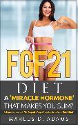 Cover-Bild zu FGF21 - Diet: A 'Miracle Hormone' That Makes You Slim? (eBook) von Adams, Marcus D.