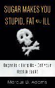 Cover-Bild zu Sugar Makes You Stupid, Fat And Ill (eBook) von Adams, Marcus D.