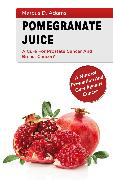 Cover-Bild zu Pomgranate Juice - A Cure for Prostate Cancer and Breast Cancer? (eBook) von Adams, Marcus D.