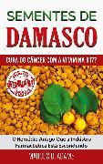 Cover-Bild zu Sementes de Damasco - Cura do Câncer com a Vitamina B17? (eBook) von Adams, Marcus D.