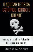 Cover-Bild zu O Açúcar te Deixa Estúpido, Gordo e Doente (eBook) von Adams, Marcus D.