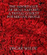 Cover-Bild zu Wilde, Oscar: The Importance of Being Earnest: A Trivial Comedy for Serious People (eBook)