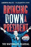 Cover-Bild zu Levy, Elizabeth: Bringing Down a President: The Watergate Scandal