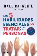 Cover-Bild zu Las 5 habilidades esenciales para tratar con las personas / The 5 Essential People Skills von Carnegie, Dale