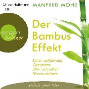 Cover-Bild zu Der Bambus-Effekt - Durch gefühlvolle Akzeptanz über sich selbst hinauswachsen (Gekürzte Lesung mit Musik) (Audio Download) von Mohr, Manfred
