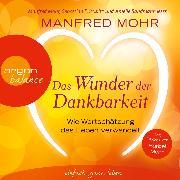 Cover-Bild zu Das Wunder der Dankbarkeit - Wie Wertschätzung das Leben verwandelt (Audio Download) von Mohr, Manfred