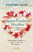 Cover-Bild zu Vergeben Versöhnen Verzeihen - Frieden beginnt in uns selbst (eBook) von Mohr, Manfred
