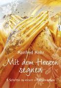 Cover-Bild zu Mit dem Herzen segnen von Mohr, Manfred