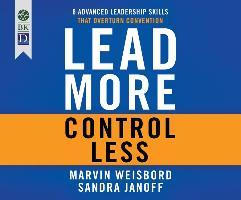 Cover-Bild zu Lead More, Control Less: 8 Advanced Leadership Skills That Overturn Convention von Weisbord, Marvin R.