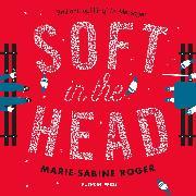 Cover-Bild zu Soft in the Head (Audio Download) von Roger, Marie-Sabine
