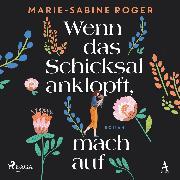 Cover-Bild zu Wenn das Schicksal anklopft, mach auf (Audio Download) von Roger, Marie-Sabine