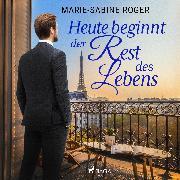 Cover-Bild zu Heute beginnt der Rest des Lebens (Audio Download) von Roger, Marie-Sabine
