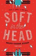 Cover-Bild zu Soft in the Head von Roger, Marie-Sabine