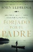 Cover-Bild zu Forjado por el padre (eBook) von Eldredge, John