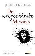 Cover-Bild zu Der ungezähmte Messias (eBook) von Eldredge, John