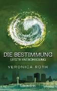 Cover-Bild zu Roth, Veronica: Die Bestimmung - Letzte Entscheidung
