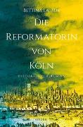 Cover-Bild zu Die Reformatorin von Köln von Lausen, Bettina