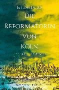 Cover-Bild zu Die Reformatorin von Köln (eBook) von Lausen, Bettina