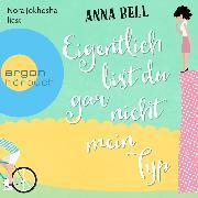 Cover-Bild zu Eigentlich bist du gar nicht mein Typ (Ungekürzte Lesung) (Audio Download) von Bell, Anna