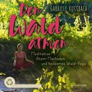 Cover-Bild zu Den Wald atmen von Rossbach, Gabriele