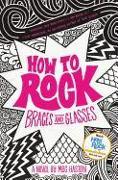 Cover-Bild zu How to Rock Braces and Glasses von Haston, Meg