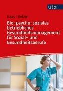 Cover-Bild zu Bio-psycho-soziales betriebliches Gesundheitsmanagement für Sozial- und Gesundheitsberufe (eBook) von Haas, Ruth