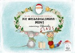 Cover-Bild zu Wilma Wochenwurm erzählt: Die Weihnachtsmann-Maus namens Claus von Bohne, Susanne