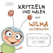 Cover-Bild zu Kritzeln und Malen mit Wilma Wochenwurm von Bohne, Susanne