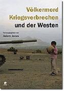 Cover-Bild zu Völkermord, Kriegsverbrechen und der Westen von Jones, Adam (Hrsg.)