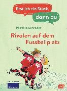 Cover-Bild zu Erst ich ein Stück, dann du - Rivalen auf dem Fußballplatz (eBook) von Schröder, Patricia