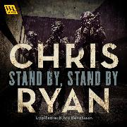 Cover-Bild zu Ryan, Chris: Stand by, stand by (Audio Download)