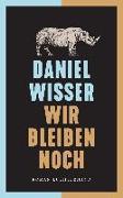Cover-Bild zu Wisser, Daniel: Wir bleiben noch