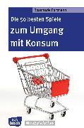 Cover-Bild zu Die 50 besten Spiele zum Umgang mit Konsum - eBook (eBook) von Portmann, Rosemarie