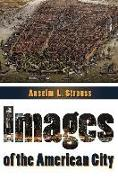 Cover-Bild zu Images of the American City von Strauss, Anselm L. (Hrsg.)