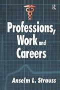 Cover-Bild zu Professions, Work and Careers von Strauss, Anselm L.