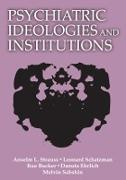 Cover-Bild zu Psychiatric Ideologies and Institutions (eBook) von Strauss, Anselm L.