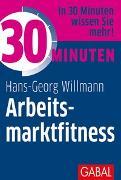 Cover-Bild zu 30 Minuten Arbeitsmarktfitness von Willmann, Hans-Georg