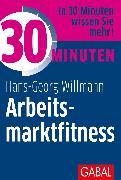Cover-Bild zu 30 Minuten Arbeitsmarktfitness (eBook) von Willmann, Hans-Georg