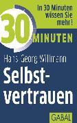 Cover-Bild zu 30 Minuten Selbstvertrauen (eBook) von Willmann, Hans-Georg