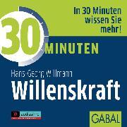 Cover-Bild zu 30 Minuten Willenskraft (Audio Download) von Willmann, Hans-Georg