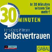 Cover-Bild zu 30 Minuten Selbstvertrauen (Audio Download) von Willmann, Hans-Georg