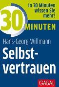 Cover-Bild zu 30 Minuten Selbstvertrauen von Willmann, Hans-Georg