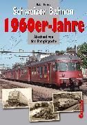 Cover-Bild zu Schweizer Bahnen - 1960er-Jahre von Bernet, Ralph