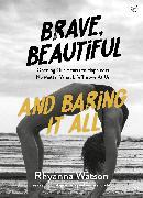 Cover-Bild zu Brave, Beautiful and Baring it All (eBook) von Watson, Rhyanna